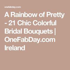 A Rainbow of Pretty - 21 Chic Colorful Bridal Bouquets | OneFabDay.com Ireland