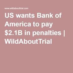 US wants Bank of America to pay $2.1B in penalties | WildAboutTrial