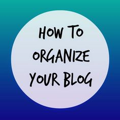 Helene in Between - Dallas, Texas and Beyond: Organize Your Blog