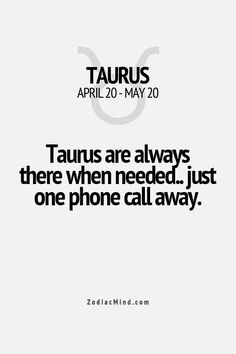Taurus are always there when needed... Just one phone call away
