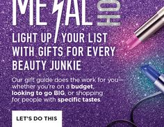 Light up your list with gifts for every beauty junkie. Our gift guide does the work for you-whether you're on a budget, looking to go BIG, or shopping for people with specific tastes. LET'S DO THIS