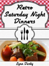 Retro Saturday Night Dinners  By Lynn Darby