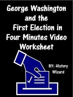 """This video worksheet allows students to learn about the first election and George Washington. The video clip is only four minutes long, but it is packed full of information that will keep your students engaged.  This video worksheet works great as a """"Do Now Activity"""" or as a complement to any lecture or lesson plan on the early United States or government. The worksheet helps students understand how odd the first election in American history was."""