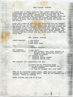 mrs fields cookies recipe chain letter, Also rumored to have come from Neiman Marcus. Field's Cookies recipe chain letter(Double this recipe) going through old recipe files this evening and found this exact chain letter but the recipe was doubled. Mini Cookies, Candy Cookies, Yummy Cookies, Cupcake Cookies, Cupcakes, Amos Cookies, Retro Recipes, Old Recipes, Vintage Recipes