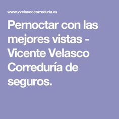 Pernoctar con las mejores vistas - Vicente Velasco Correduría de seguros.