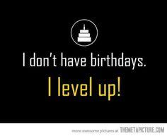 I don't have birthdays…