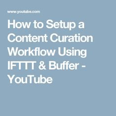 How to Setup a Content Curation Workflow Using IFTTT & Buffer - YouTube