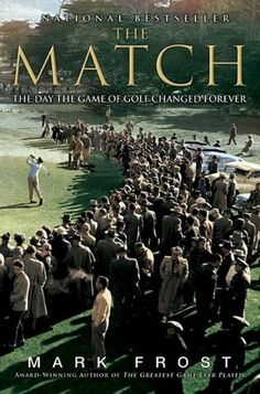 The Match: The Day the Game of Golf Changed Forever by Mark Frost. $10.87. Publication: March 17, 2009. Publisher: Hyperion; Reprint edition (March 17, 2009). Reading level: Ages 18 and up. Author: Mark Frost. Save 32%!