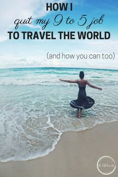 This is exactly how I quit my 9 to 5 job to travel, and how you can too!