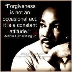 forgiveness is not an occasional act, it is a constant attitude - MLK