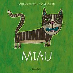 Miau, de Antonio Rubio e Óscar Villán. Ed.Kalandraka
