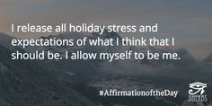 I release all holiday stress and expectations of what I think that I should be. I allow myself to be me. #AffirmationoftheDay #Inspiration #Dherbs