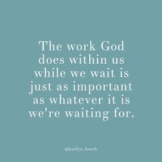 The work God does within us while we wait is just as important as whatever it is we're waiting for. - Kaitlyn Bouchillon