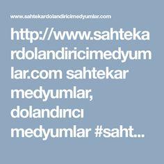 http://www.sahtekardolandiricimedyumlar.com sahtekar medyumlar, dolandirici medyumlar #sahtekar #medyumlar #dolandirici #medyum