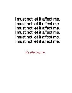 I must not let it affect me...