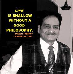 Life is shallow without a good philosophy - Rakesh YashRoy