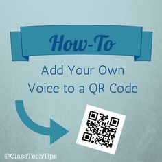 http://classtechtips.com/2014/07/01/how-to-add-your-own-voice-to-a-qr-code/