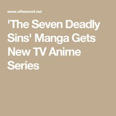'The Seven Deadly Sins' Manga Gets New TV Anime Series