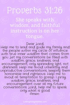 A Bit of Bible: She speaks with wisdom, and faithful instruction is on her tongue. Proverbs A Bit of Prayer: Dear Lord, Help me to lead and guide my family and the people within my circle of … Prayer Scriptures, Bible Prayers, Faith Prayer, God Prayer, Prayer Quotes, Power Of Prayer, Bible Verses Quotes, Jesus Faith, God Jesus