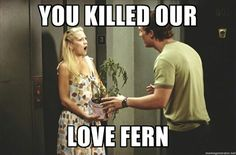 You killed our love fern! BEST MOVIE EVER. How to loose a guy in 10 days