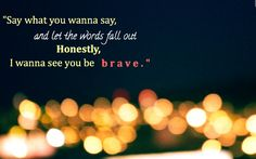 """Brave"" -- Sara Bareilles LOVE this song."