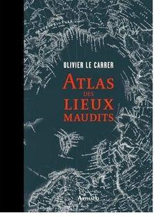 Atlas lieux maudits d'Olivier Le Carrer
