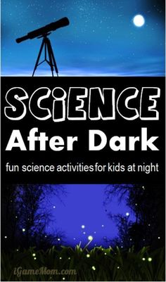 fun science activities for kids to do at night to have fun while encouraging kids' interest in science -- science after dark. Great STEM activity ideas for kids.
