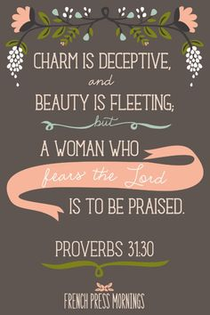 Proverbs 31:30 Charm is deceitful and beauty is passing, But a woman who fears the Lord , she shall be praised. Description from pinterest.com. I searched for this on bing.com/images