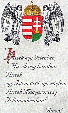 Hiszek egy Istenben, Hiszek egy hazában, Hiszek egy Isteni örök igazságban, Hiszek Magyarország feltámadásában!