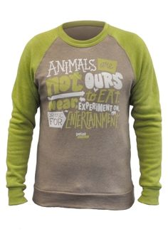 Mission Statement Sweatshirt: Speak up for animals no matter what the temperature with our Mission Statement Sweatshirt. Animals are not ours to eat, wear, experiment on, or use for entertainment. Buy yours here: http://www.petacatalog.com/clothingaccessories/missionstatementsweatshirt/
