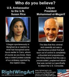 On Benghazi, who do you trust? I wouldn't trust Susan Rice to watch my dog.