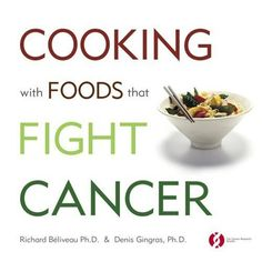 Cooking with Foods That Fight Cancer by Richard Béliveau,http://www.amazon.com/dp/0771011369/ref=cm_sw_r_pi_dp_pOkAsb18NBERDB8G