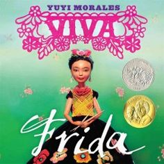 Viva Frida by Yuyi Morales. Frida Kahlo, one of the world's most famous and unusual artists is revered around the world. Her life was filled with laughter, love, and tragedy, all of which influenced what she painted on her canvases. Distinguished author/illustrator Yuyi Morales illuminates Frida's life and work in this elegant and fascinating book.