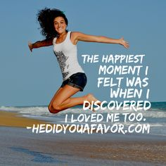 the happiest moment I felt was when I discovered I loved me too. #HeDidYouaFavor #loveyourselffirst #youareawesome #relationships #xo #debrarogers