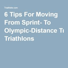 6 Tips For Moving From Sprint- To Olympic-Distance Triathlons