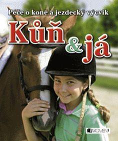 Kniha Kůň a já - Péče o koně a jezdecký výcvik - 2. vydání | bux.cz Riding Helmets, Roman, Baseball Cards, Sports, Literatura, Love, Hs Sports, Sport