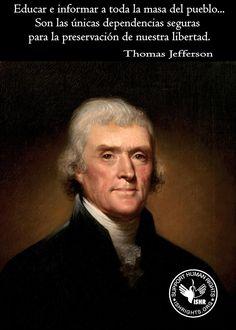 Educar e informar a toda la masa del pueblo... Son las únicas dependencias seguras para la preservación de nuestra libertad.- Thomas Jefferson