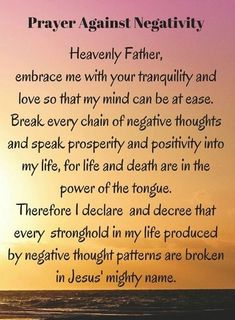 Prayer against Negativity I rebuke this negativity out, in Jesus' mighty name! I break every chain of negative thoughts, for life and death are in the power of the tongue. Prayer Scriptures, Bible Prayers, Faith Prayer, God Prayer, Prayer Quotes, Power Of Prayer, Bible Quotes, Prayer For Wisdom, Money Prayer