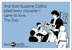 I still love Suzane Collins because she didnt kill Peeta But if she killed Gale i don't think anyone would have cared. So why not?
