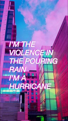 """I'm the violence in the pouring rain. I'm a hurricane."" -Halsey 'Hurricane'"