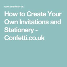 How to Create Your Own Invitations and Stationery - Confetti.co.uk