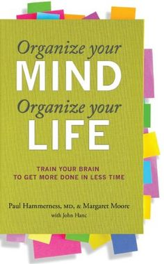 Organize Your Mind, Organize Your Life: Train Your Brain to Get More Done in Less Time: Margaret Moore, Paul Hammerness: Amaz. Writing Lists, Reading Lists, Reading Room, Book Lists, It Pdf, Book Organization, Organizing Ideas, Organizing Books, Train Your Brain