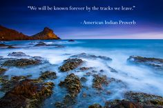 We will be known forever by the tracks we leave. - American Indian Proverb