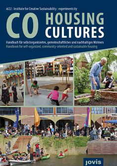 COHOUSING CULTURES HANDBOOK The first European-wide platform for CoHousing presenting the great diversity of self-organized, community-oriented and sustainable housing. The CoHousing Cultures website and publication are intended to be a source of inspiration and advice for people interested in these ever more popular ways of building and living.