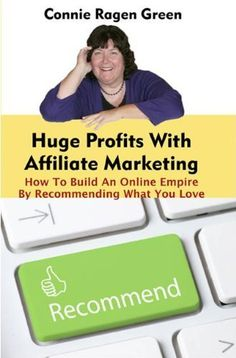 Huge Profits With Affiliate Marketing: How To Build An Online Empire By Recommending What You Love by Connie Ragen Green, http://www.amazon.com/dp/B006FYYKL0/ref=cm_sw_r_pi_dp_jZposb0SA2R2Q