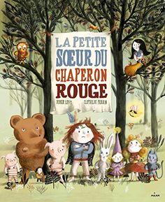 LA PETITE SOEUR DU PETIT CHAPERON ROUGE de Didier Lévy https://www.amazon.fr/dp/2745972006/ref=cm_sw_r_pi_dp_wGXDxbP2XCR8W
