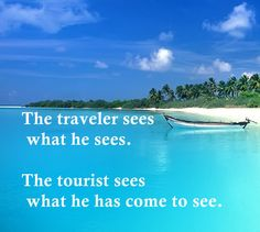 The traveler sees what he sees.  The tourist sees what he has come to see.