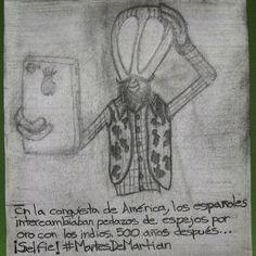 En la conquista de América, los españoles intercambiaban pedazos de espejos por oro con los indios. 500 años después... Selfie! #MartesDeMartian
