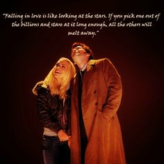"""Falling in love is like looking at the stars..if you pick one out of the billions, and stare at it long enough, all the others will melt away."" Dr Who #10 (though I prefer #9)"
