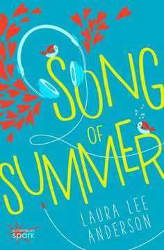 Song of Summer by Laura Lee Anderson • July 7, 2015 • Bloomsbury Spark https://www.goodreads.com/book/show/25538369-song-of-summer